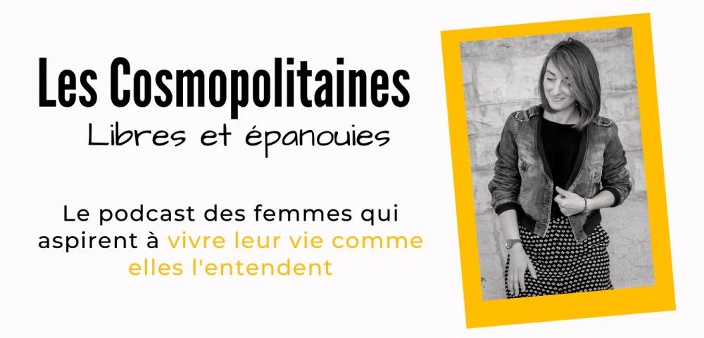 Les Cosmopolitaines - le meilleur podcast développement personnel des femmes qui ne veulent créer la vie qu'elles désirent